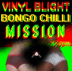Vinyl Blight ft Bongo Chilli - Mission